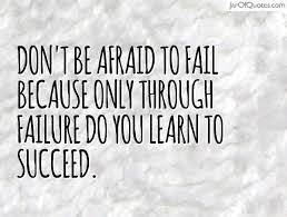never be afraid of failure